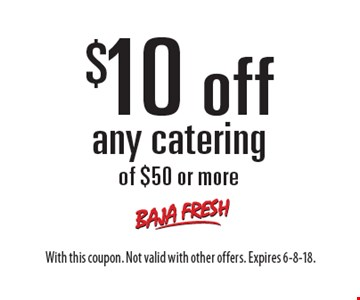 $10 off any catering of $50 or more. With this coupon. Not valid with other offers. Expires 6-8-18.