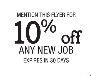 10% off MENTION THIS FLYER FOR Any New Job. EXPIRES IN 30 DAYS