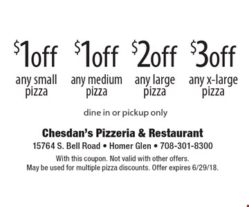 $3 off any x-large pizza. $2 off any large pizza. $1off any medium pizza. $1off any small pizza. dine in or pickup only. With this coupon. Not valid with other offers. May be used for multiple pizza discounts. Offer expires 6/29/18.