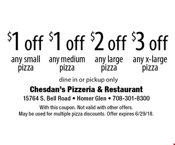 $3 off any x-largepizza. $2 off any largepizza. $1 off any mediumpizza. $1 off any smallpizza. . dine in or pickup only. With this coupon. Not valid with other offers. May be used for multiple pizza discounts. Offer expires 6/29/18.