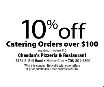 10%off Catering Orders over $100 maximum value $10. With this coupon. Not valid with other offersor prior purchases. Offer expires 6/29/18.