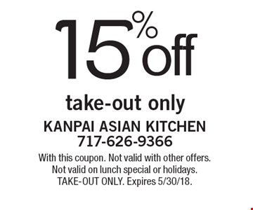 15% off take-out only. With this coupon. Not valid with other offers. Not valid on lunch special or holidays. TAKE-OUT ONLY. Expires 5/30/18.