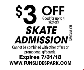 $3 FF SKATE ADMISSION Good for up to 4 skaters. Cannot be combined with other offers or promotional gift cards. Expires 7/31/18