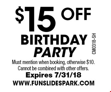 $15 OFF BIRTHDAY PARTY. Must mention when booking, otherwise $10. Cannot be combined with other offers. Expires 7/31/18