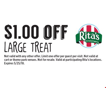 $1.00 off large treat. Not valid with any other offer. Limit one offer per guest per visit. Not valid at cart or theme park venues. Not for resale. Valid at participating Rita's locations. Expires 5/25/18.