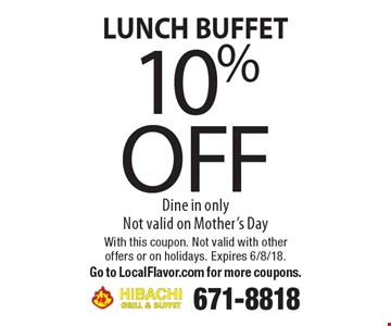 LUNCH BUFFET. 10% off Dine in only. Not valid on Mother's Day. With this coupon. Not valid with other offers or on holidays. Expires 6/8/18. 