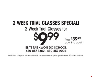2 WEEK TRIAL CLASSES SPECIAL! $9.99 2 Week Trial Classes for Reg. $39.99 age 3 to adult . With this coupon. Not valid with other offers or prior purchases. Expires 6-8-18.