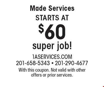 Maid Services starts At $60 super job! With this coupon. Not valid with other offers or prior services.