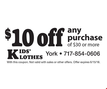 $10 off any purchase of $30 or more. With this coupon. Not valid with sales or other offers. Offer expires 6/15/18.
