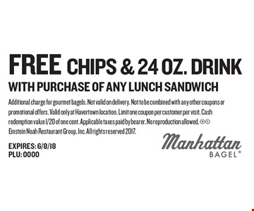 Free chips & 24 oz. drink with purchase of any lunch sandwich. Additional charge for gourmet bagels. Not valid on delivery. Not to be combined with any other coupons or promotional offers. Valid only at Havertown location. Limit one coupon per customer per visit. Cash redemption value 1/20 of one cent. Applicable taxes paid by bearer. No reproduction allowed.  Einstein Noah Restaurant Group, Inc. All rights reserved 2017.