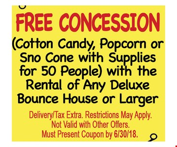Free concession (Cotton Candy, Popcorn or Sno Cone with supplies for 50 people) with the rental of any deluxe bounce house or larger.
