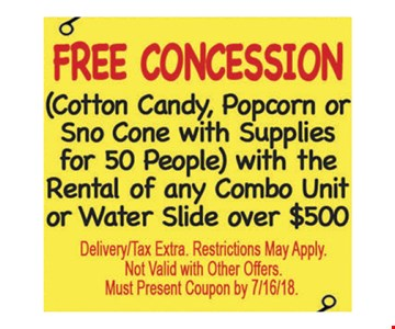 Free concession (cotton candy, popcorn or sno cone with supplies for 50 people) with the rental of any deluxe bounce house or larger. Delivery/tax extra. Restrictions may apply. Not valid with other offers. Must present coupon by 7/16/18.