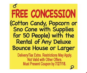 Free Concession. Cotton candy, popcorn or sno cone with supplies for 50 people with the rental of any deluxe bounce house or larger. Delivery/tax extra. Restrictions may apply. Not valid with other offers. Must present coupon by 7/27/18.