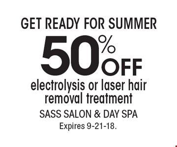 Get Ready For Summer. 50% OFF electrolysis or laser hair removal treatment. With this coupon. Not valid with other offers or prior services. Go to LocalFlavor.com for more coupons. Expires 9-21-18.