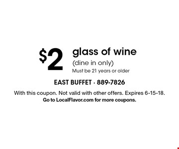 $2 glass of wine (dine in only) Must be 21 years or older. With this coupon. Not valid with other offers. Expires 6-15-18. Go to LocalFlavor.com for more coupons.