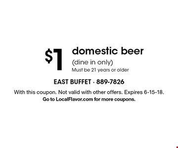 $1 domestic beer (dine in only) Must be 21 years or older. With this coupon. Not valid with other offers. Expires 6-15-18. Go to LocalFlavor.com for more coupons.