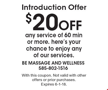 Introduction Offer $20 OFF any service of 60 min or more. here's your chance to enjoy any of our services.. With this coupon. Not valid with other offers or prior purchases. Expires 6-1-18.