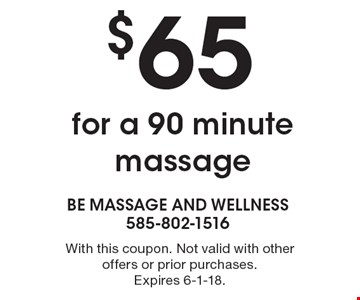$65 for a 90 minute massage. With this coupon. Not valid with other offers or prior purchases. Expires 6-1-18.