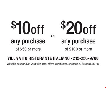 $10 off any purchase of $50 or more or $20 off any purchase of $100 or more. With this coupon. Not valid with other offers, certificates, or specials. Expires 6-30-18.