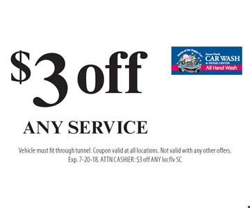 $3 off any service. Vehicle must fit through tunnel. Coupon valid at all locations. Not valid with any other offers. Exp. 7-20-18. ATTN CASHIER: $3 off ANY locflv SC