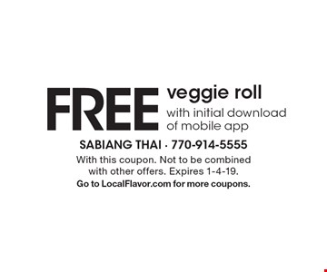 FREE veggie roll with initial download of mobile app . With this coupon. Not to be combined with other offers. Expires 1-4-19.Go to LocalFlavor.com for more coupons.