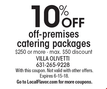 10% OFF off-premises catering packages $250 or more - max. $50 discount. With this coupon. Not valid with other offers. Expires 6-15-18. Go to LocalFlavor.com for more coupons.