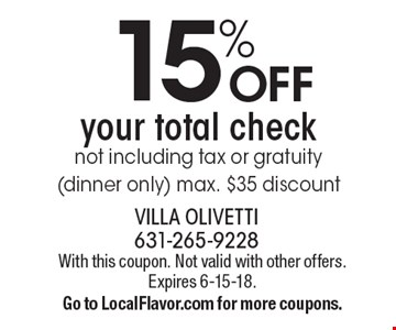 15% OFF your total check not including tax or gratuity (dinner only) max. $35 discount. With this coupon. Not valid with other offers. Expires 6-15-18. Go to LocalFlavor.com for more coupons.