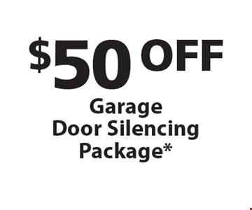 $50 OFF GarageDoor Silencing Package*.
