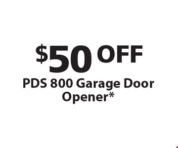 $50 OFF PDS 800 Garage Door Opener*.