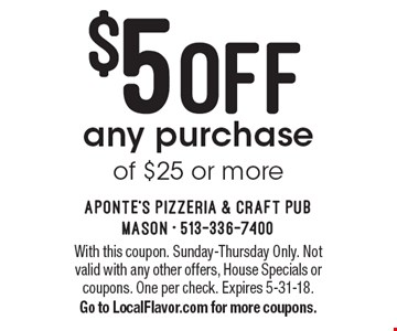 $5 off any purchase of $25 or more. With this coupon. Sunday-Thursday Only. Not valid with any other offers, House Specials or coupons. One per check. Expires 5-31-18. Go to LocalFlavor.com for more coupons.