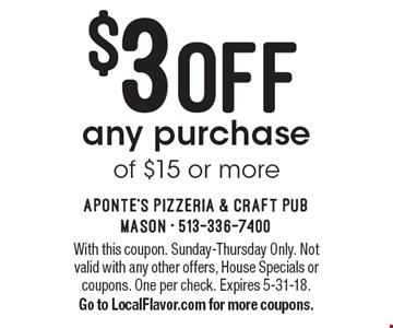 $3 off any purchase of $15 or more. With this coupon. Sunday-Thursday Only. Not valid with any other offers, House Specials or coupons. One per check. Expires 5-31-18. Go to LocalFlavor.com for more coupons.
