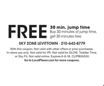 Free 30 min. jump time. Buy 30 minutes of jump time, get 30 minutes free. With this coupon. Not valid with other offers or prior purchases. In-store use only. Not valid for VR. Not valid for GLOW, Toddler Time, or Sky Fit. Not valid online. Expires 6-8-18. CLIPB30G30. Go to LocalFlavor.com for more coupons.