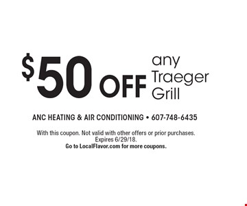 $50 off any Traeger Grill. With this coupon. Not valid with other offers or prior purchases. Expires 6/29/18. Go to LocalFlavor.com for more coupons.