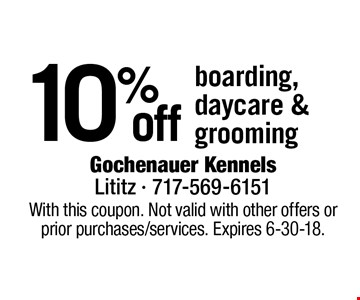 10% off boarding, daycare & grooming. With this coupon. Not valid with other offers or prior purchases/services. Expires 6-30-18.