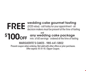 Free wedding cake gourmet tasting ($120 value, Call today for your appointment, All decision makers must be present at the time of tasting) AND $100 off any wedding cake package (Min. of 60 servings, Ordered at the time of tasting). Present coupon when ordering. Not valid with other offers or prior purchases. Offer expires 10-31-18. Clipper Coupon.