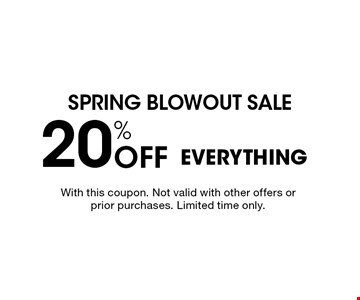 Spring blowout sale 20% Off EVERYTHING. With this coupon. Not valid with other offers or prior purchases. Limited time only.