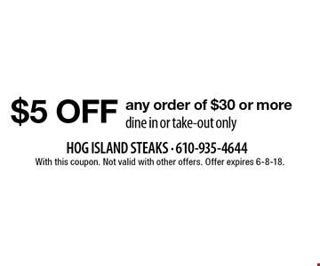 $5 off any order of $30 or more dine in or take-out only. With this coupon. Not valid with other offers. Offer expires 6-8-18.