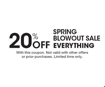 Spring blowout sale! 20% Off Everything. With this coupon. Not valid with other offers or prior purchases. Limited time only.