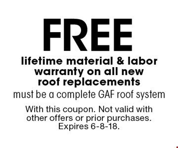 Free lifetime material & labor warranty on all new roof replacements. Must be a complete GAF roof system. With this coupon. Not valid with other offers or prior purchases. Expires 6-8-18.
