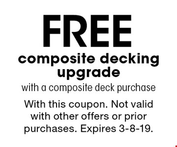 Free composite decking upgrade with a composite deck purchase. With this coupon. Not valid with other offers or prior purchases. Expires 3-8-19.