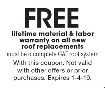 Free lifetime material & labor warranty on all new roof replacements. Must be a complete GAF roof system. With this coupon. Not valid with other offers or prior purchases. Expires 1-4-19.