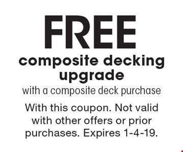 Free composite decking upgrade with a composite deck purchase. With this coupon. Not valid with other offers or prior purchases. Expires 1-4-19.