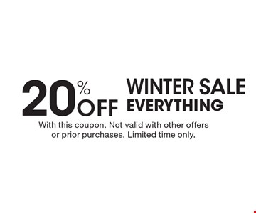 Winter Sale. 20% Off Everything. With this coupon. Not valid with other offers or prior purchases. Limited time only.