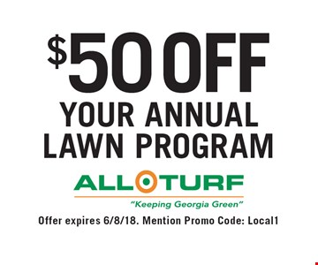 $50 off your annual lawn program. Offer expires 6/8/18. Mention Promo Code: Local1