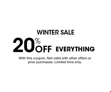 WINTER sale 20% Off EVERYTHING. With this coupon. Not valid with other offers or prior purchases. Limited time only.