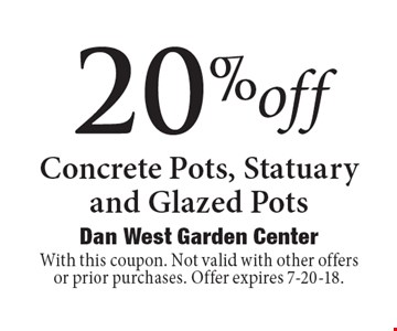 20% off Concrete Pots, Statuary and Glazed Pots. With this coupon. Not valid with other offers or prior purchases. Offer expires 7-20-18.