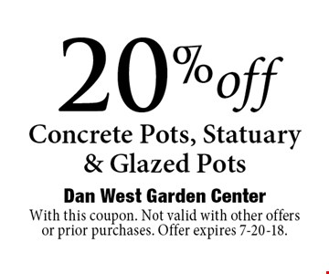 20%off Concrete Pots, Statuary & Glazed Pots. With this coupon. Not valid with other offers or prior purchases. Offer expires 7-20-18.
