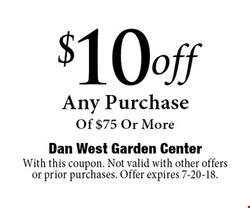 $10 off Any Purchase Of $75 Or More. With this coupon. Not valid with other offers or prior purchases. Offer expires 7-20-18.