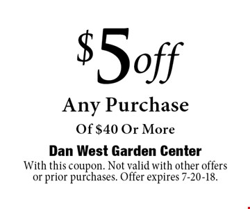 $5 off Any Purchase Of $40 Or More. With this coupon. Not valid with other offers or prior purchases. Offer expires 7-20-18.