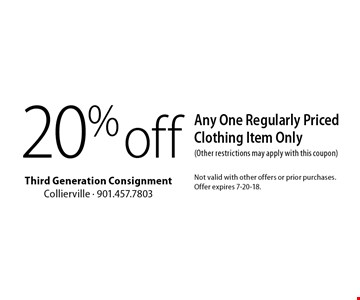 20%off Any One Regularly Priced Clothing Item Only (Other restrictions may apply with this coupon). Not valid with other offers or prior purchases. Offer expires 7-20-18.